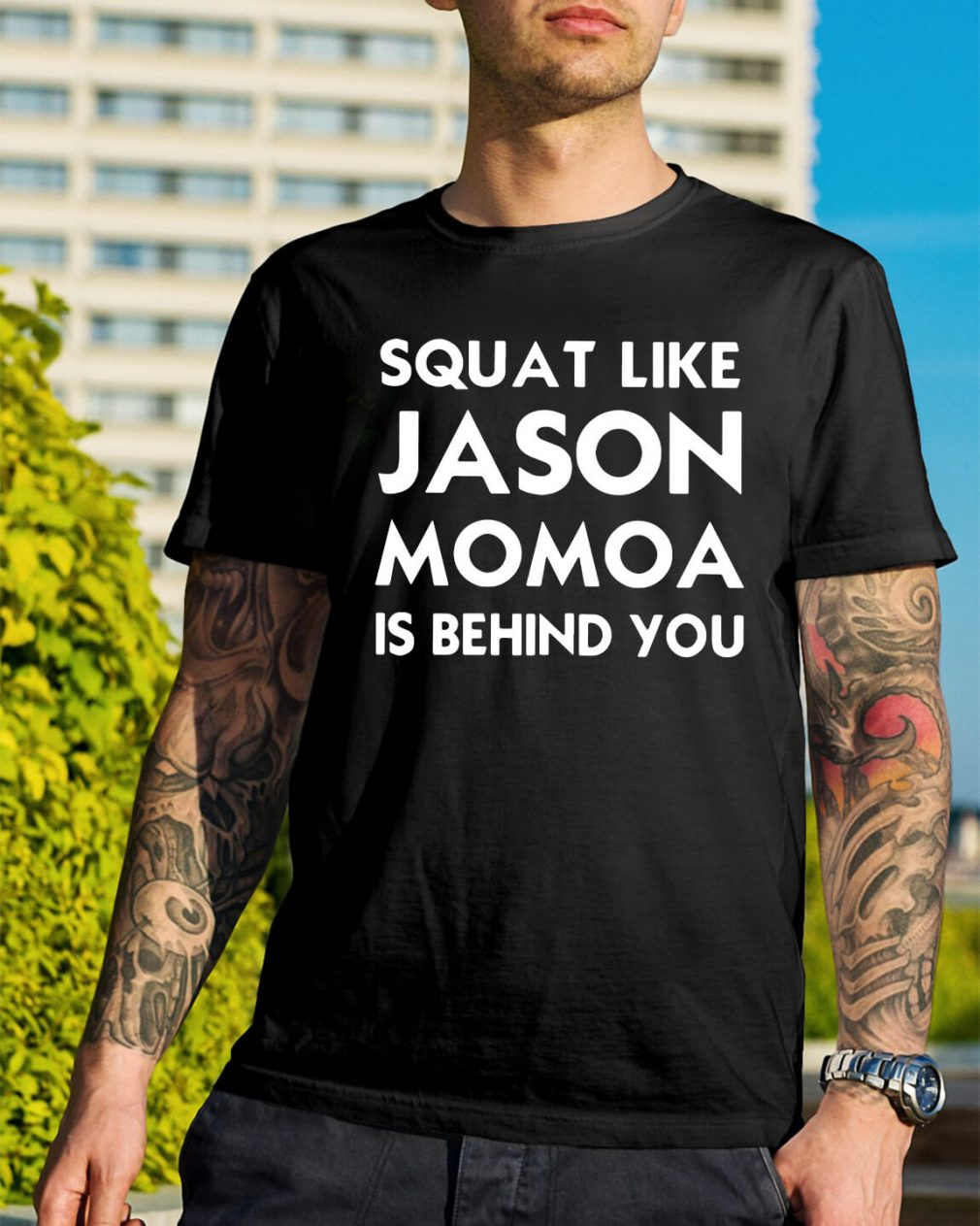 Squat like Jason Momoa is behind you shirt