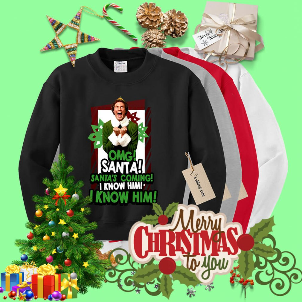 Omg Santa Santa's coming I know him I know him shirt, sweater