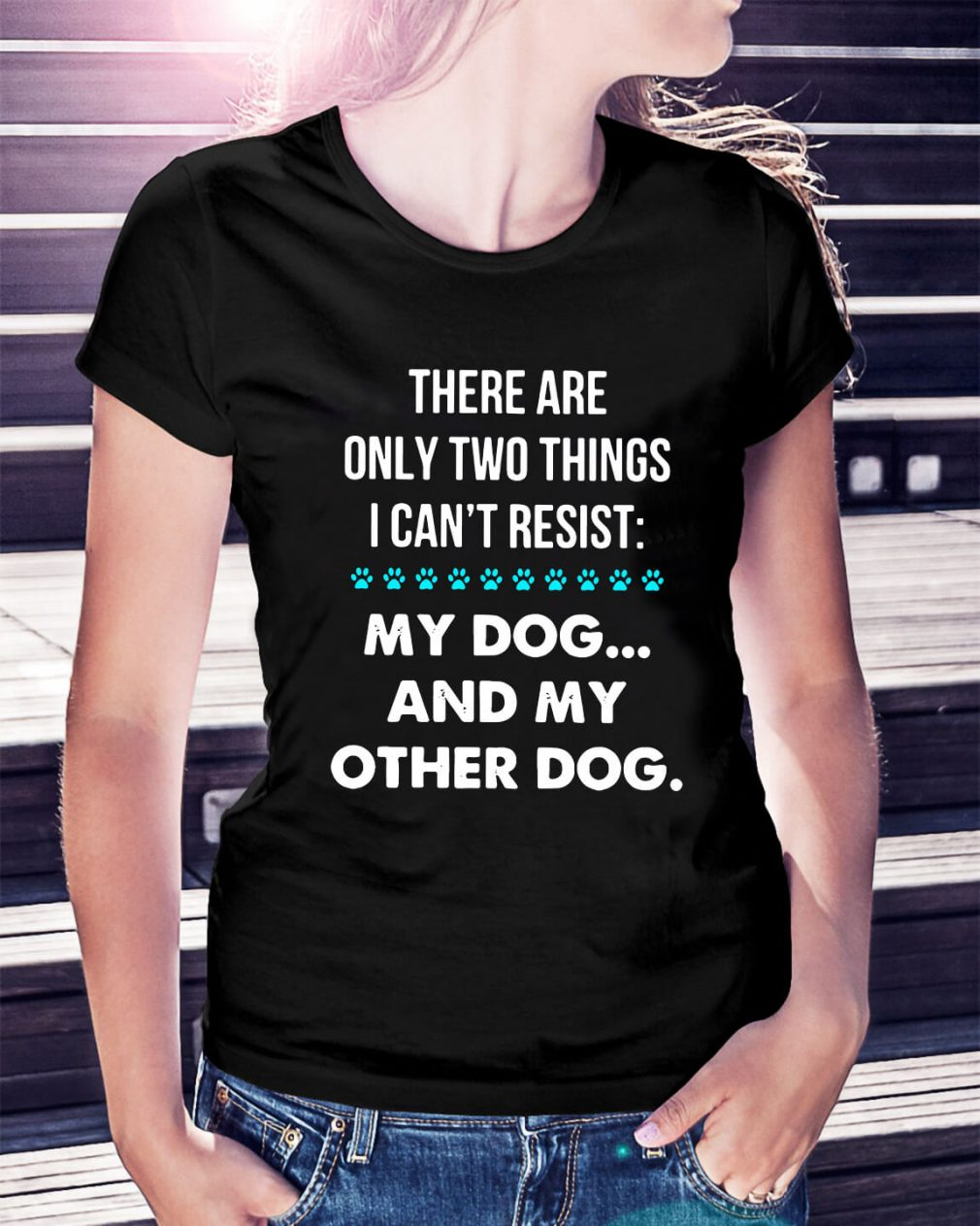 There are only two things I can't resist my dog and my other dog Ladies Tee