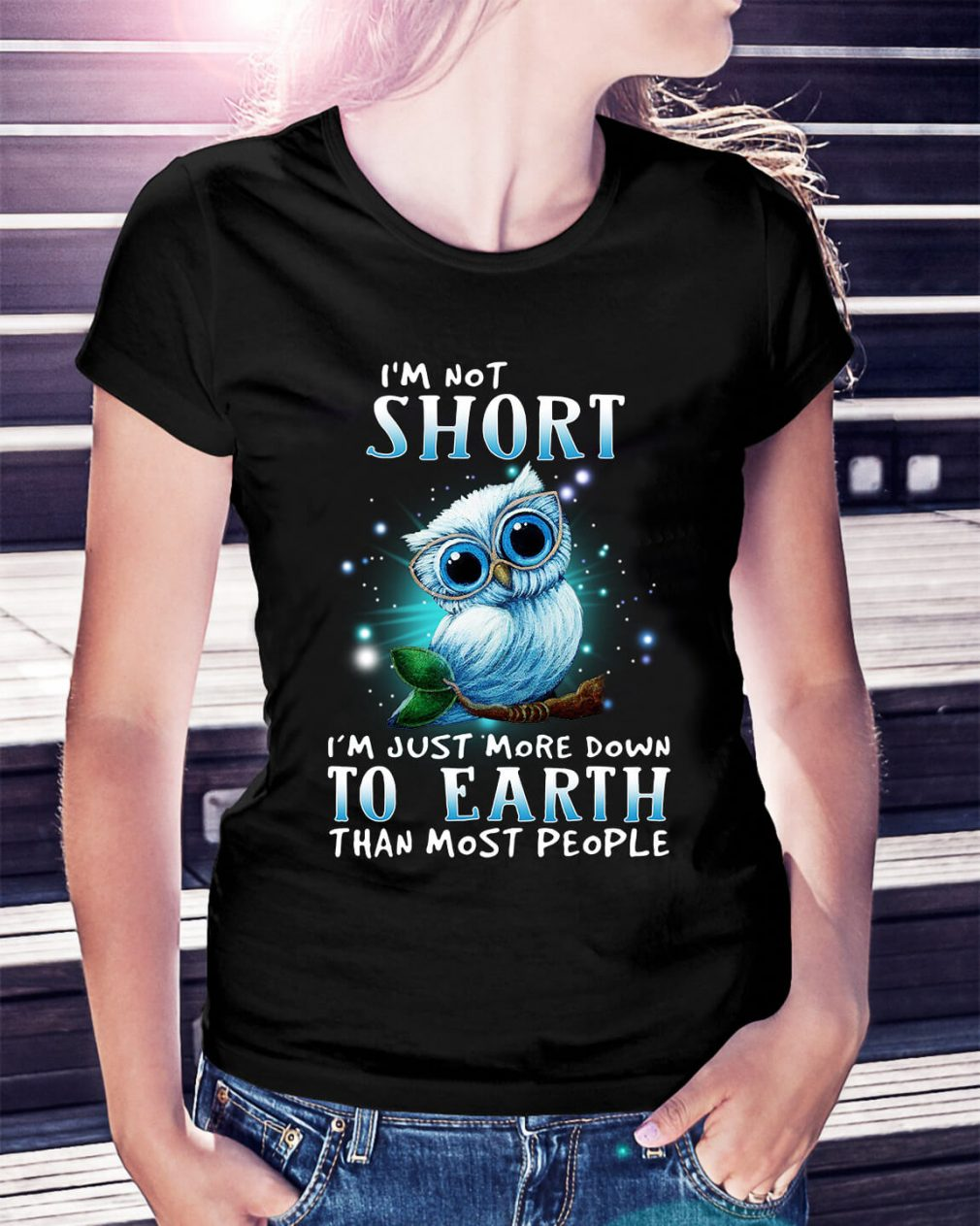 Owl I'm not short I'm just more down to earth than most people Ladies Tee