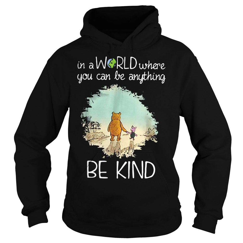 Pooh and Piglet in a world where you can be anything be kind Hoodie