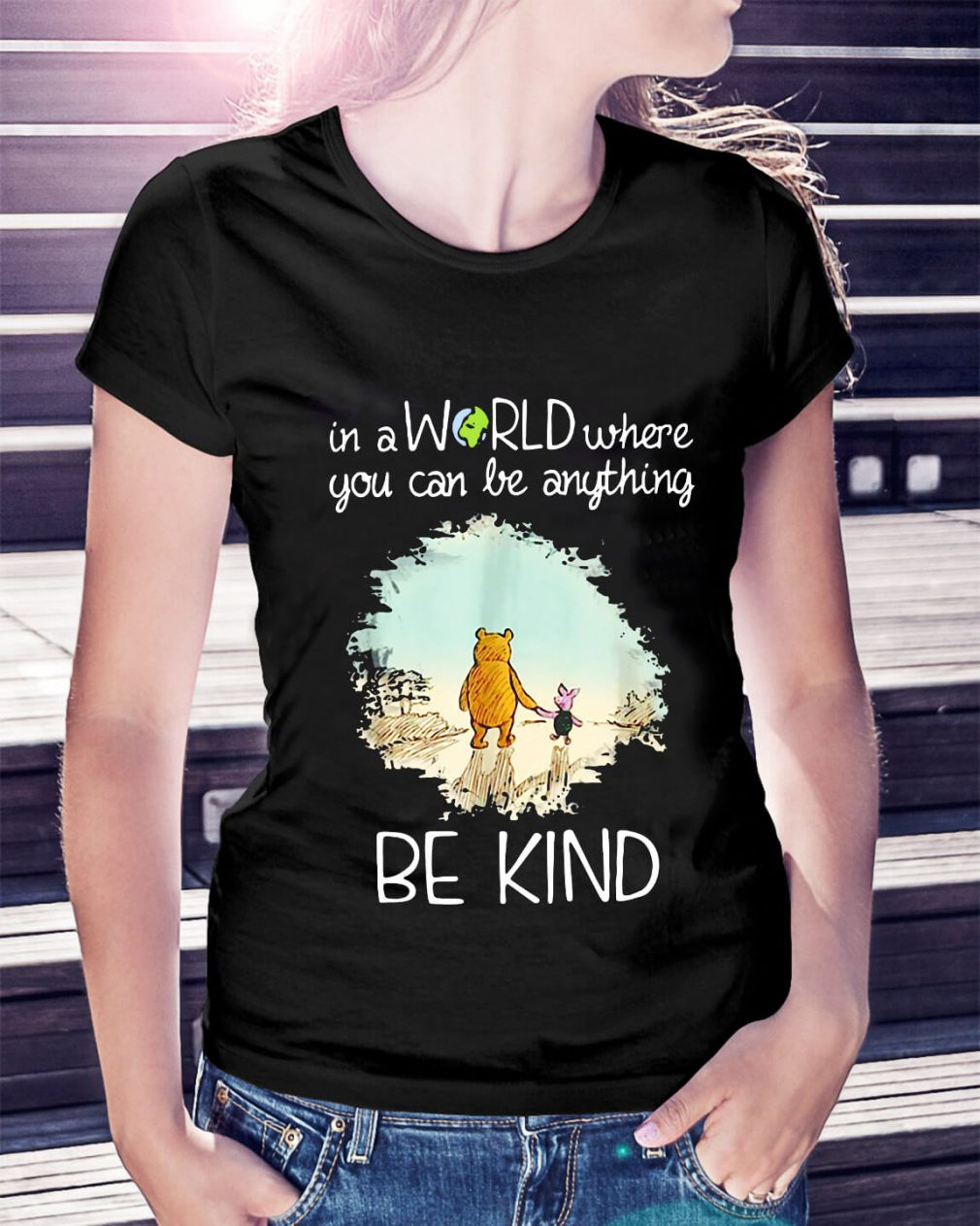 Pooh and Piglet in a world where you can be anything be kind Ladies Tee