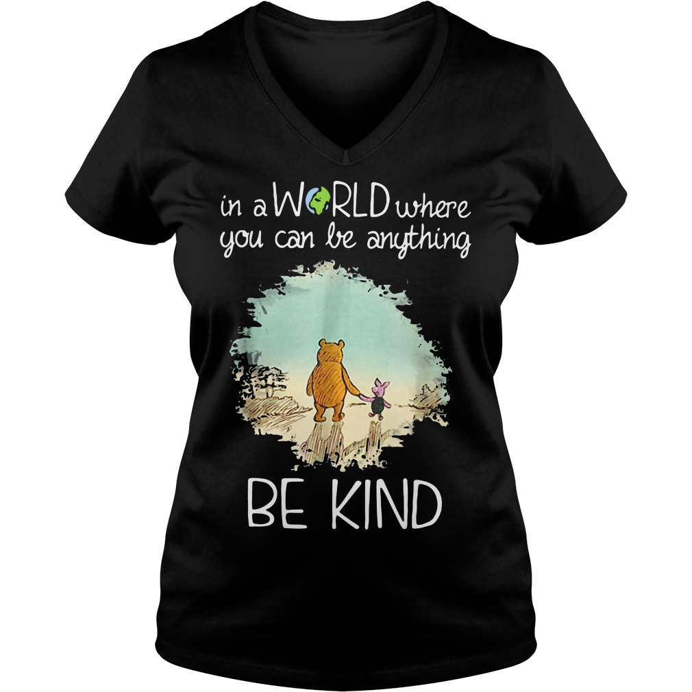 Pooh and Piglet in a world where you can be anything be kind V-neck T-shirt