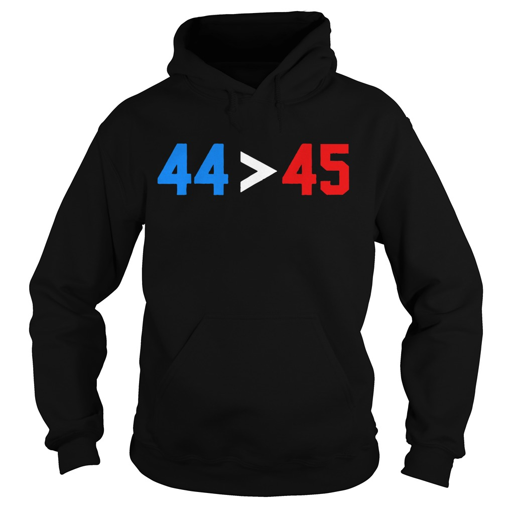 President Obama 44 greater than Trump 45 Hoodie
