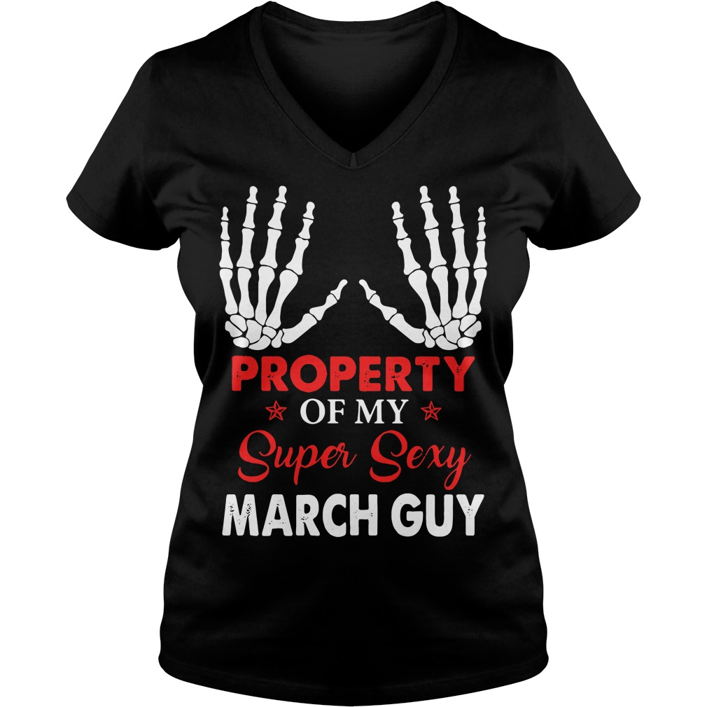 Property of my super sexy March guy V-neck T-shirt