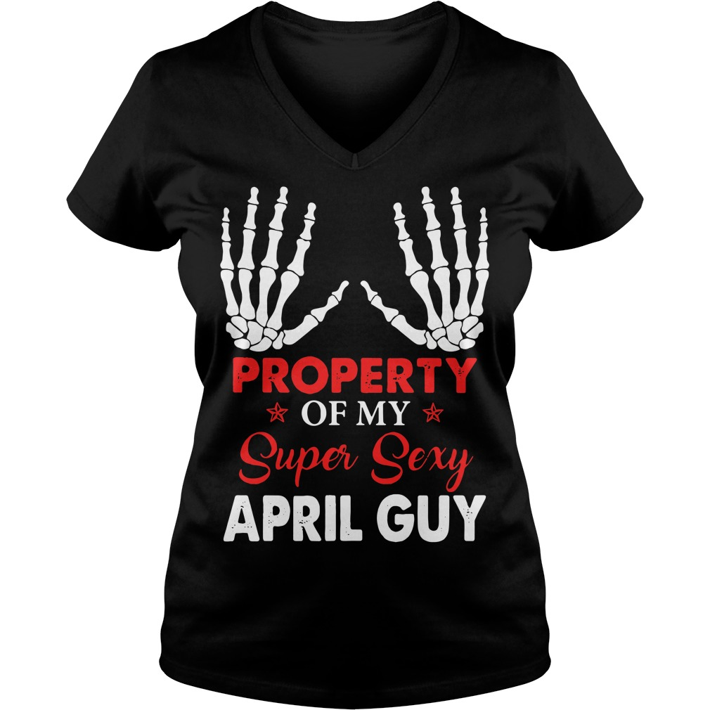 Property of my super sexy April guy V-neck T-shirt