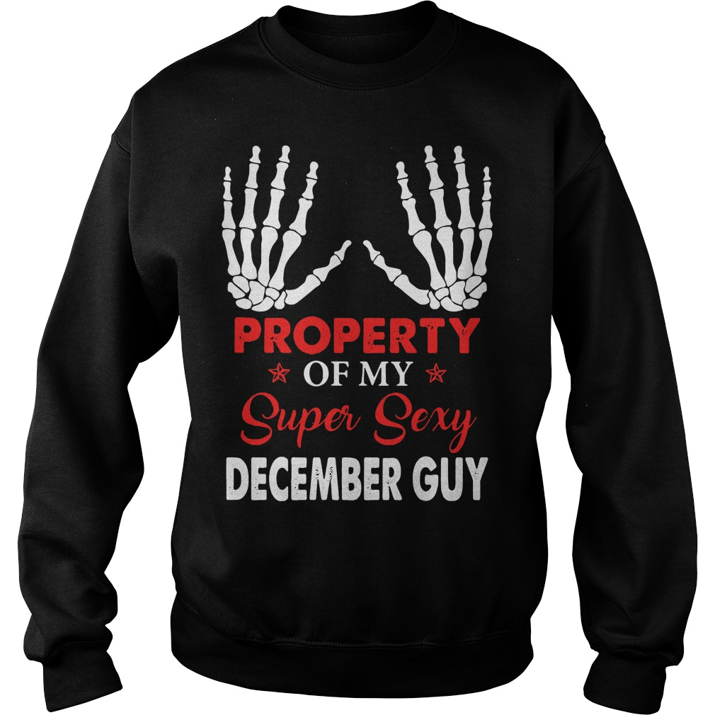 Property of my super sexy December guy Sweater
