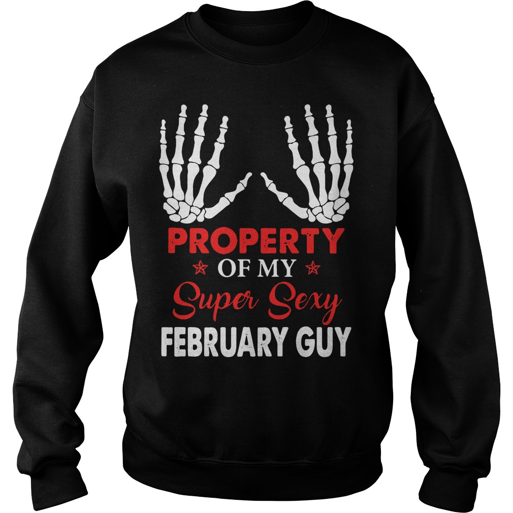 Property of my super sexy February guy Sweater