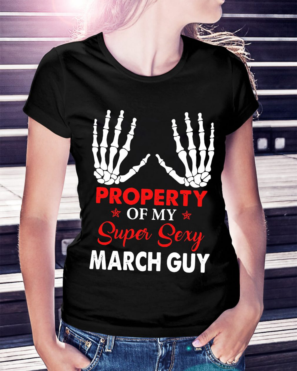 Property of my super sexy March guy shirt