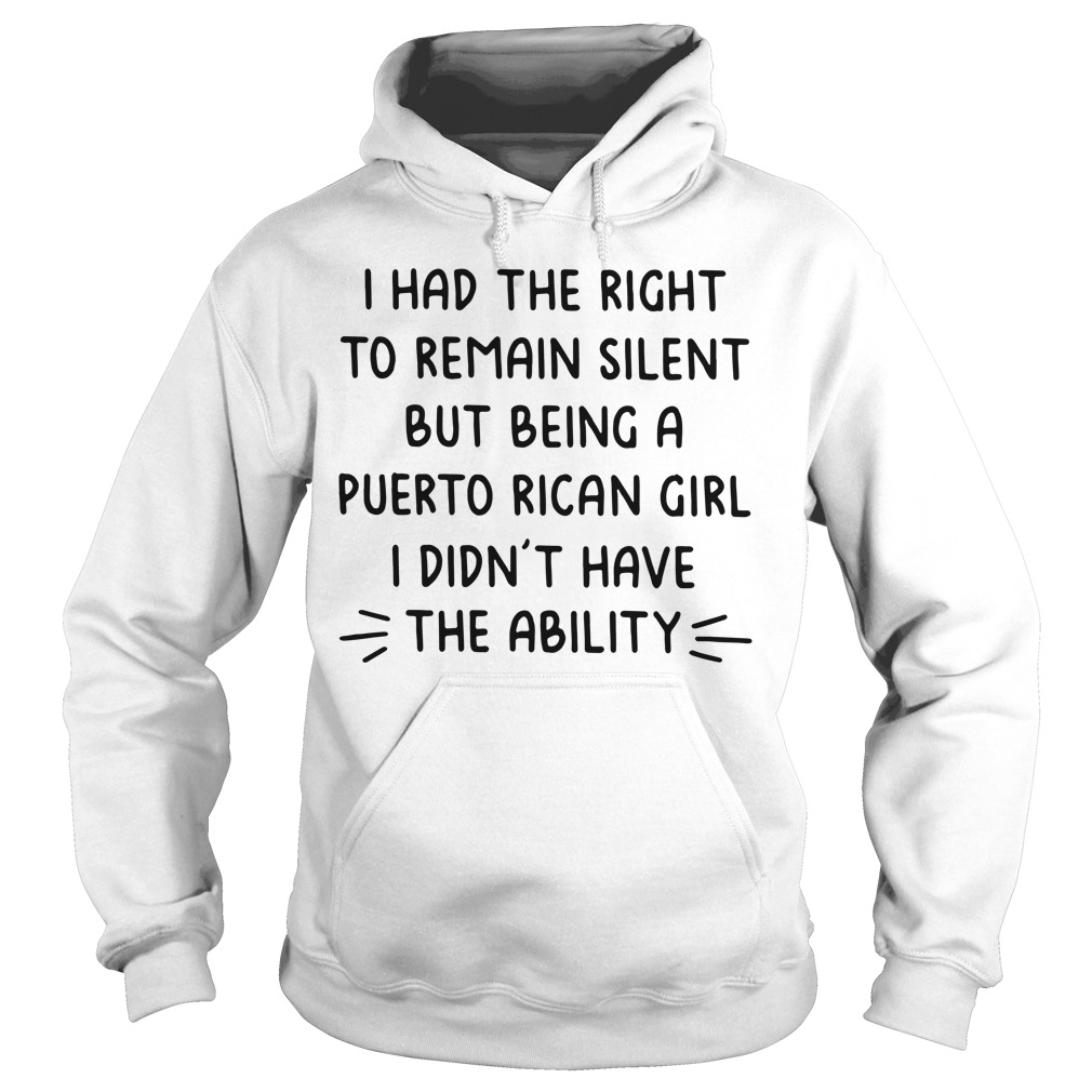 I had the right to remain silent but being a Puerto Rican girl Hoodie