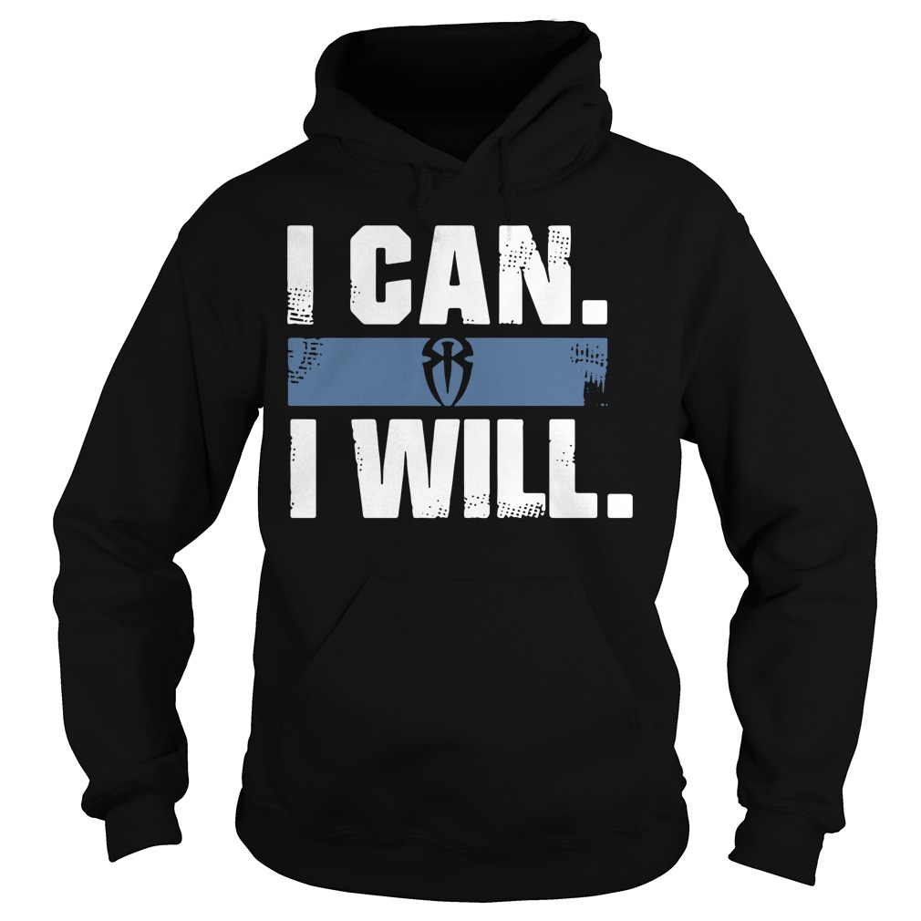 Roman Reigns I can I will Hoodie