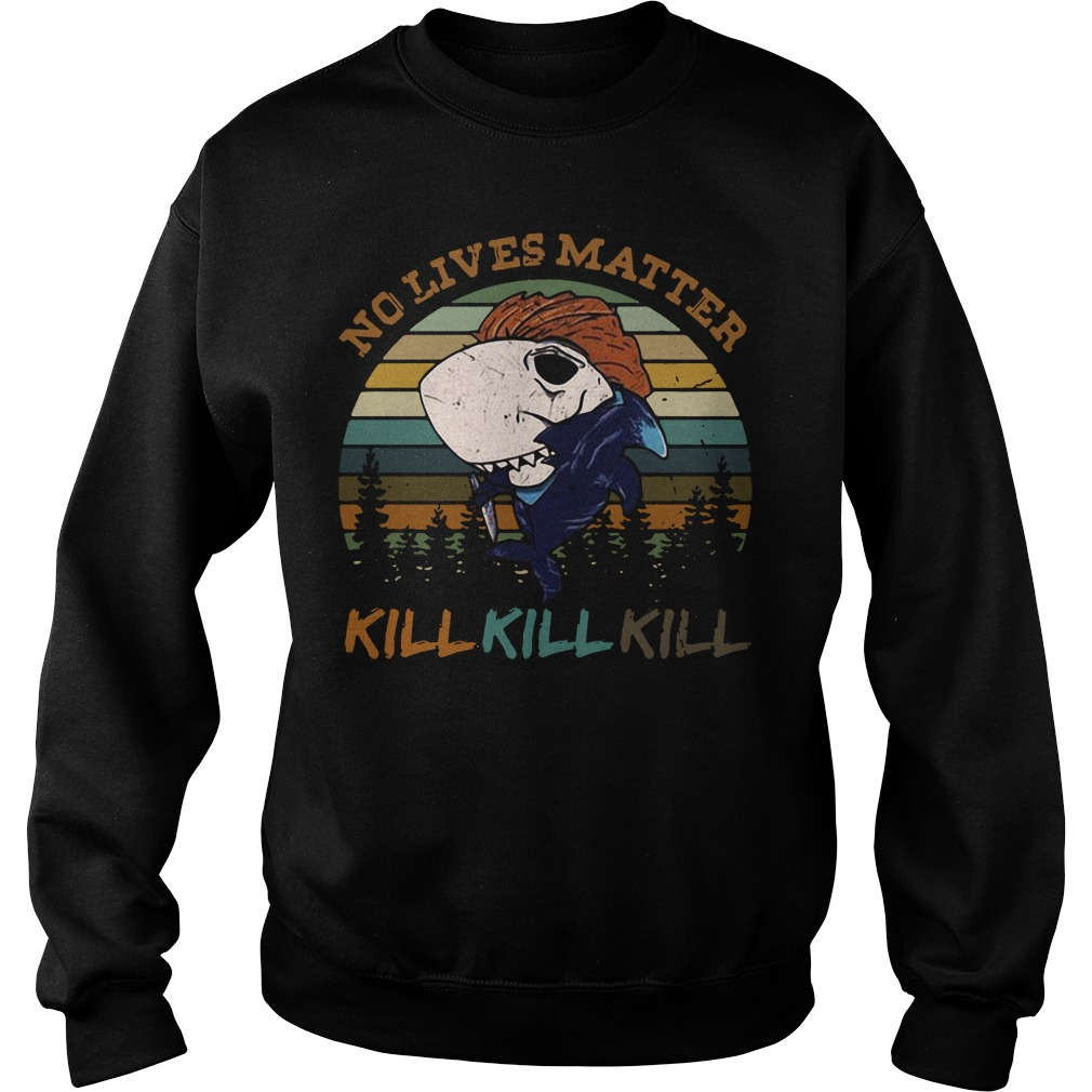 Shark no lives matter kill kill kill Sweater