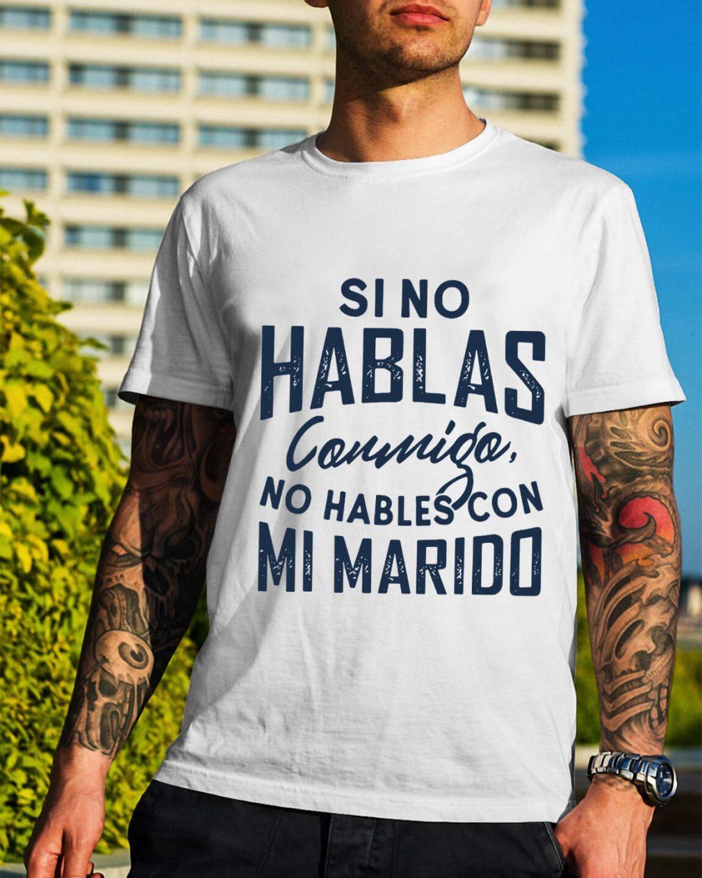 Si no hablas Conmigo no hables con mi marido shirt
