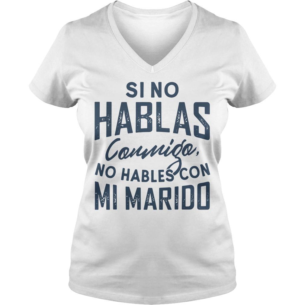 Si no hablas Conmigo no hables con mi marido V-neck T-shirt