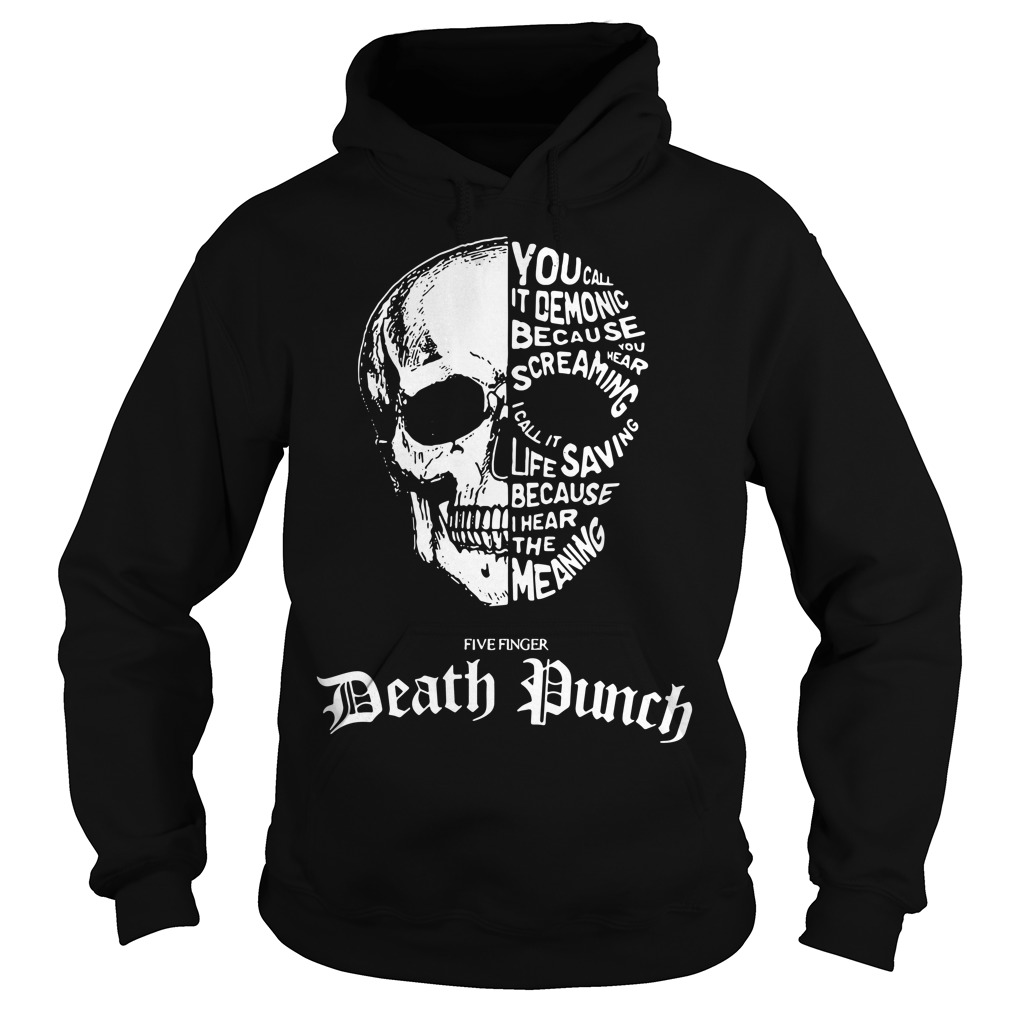 Skull - You call it demonic because you hear the screaming Hoodie