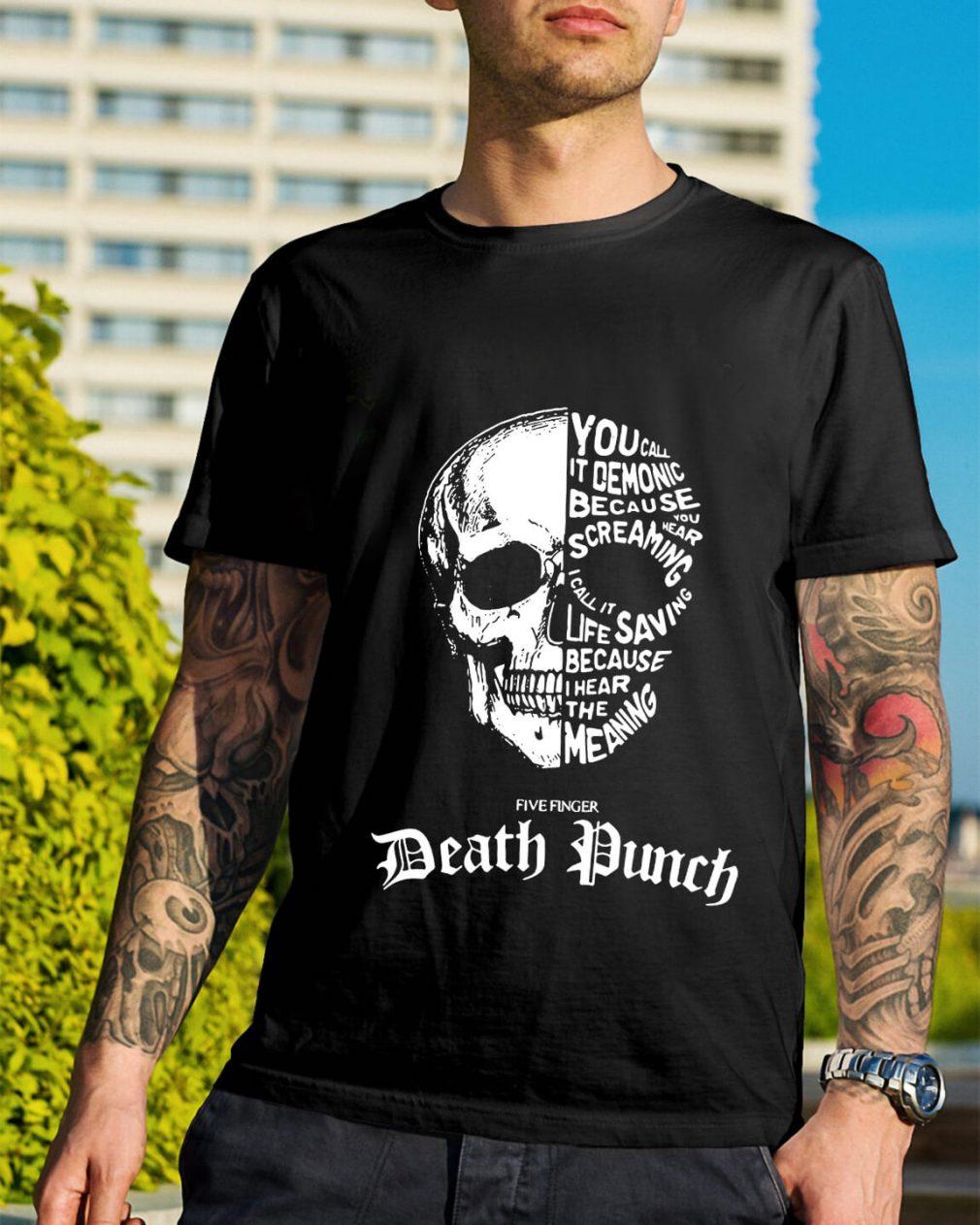 Skull - You call it demonic because you hear the screaming shirt
