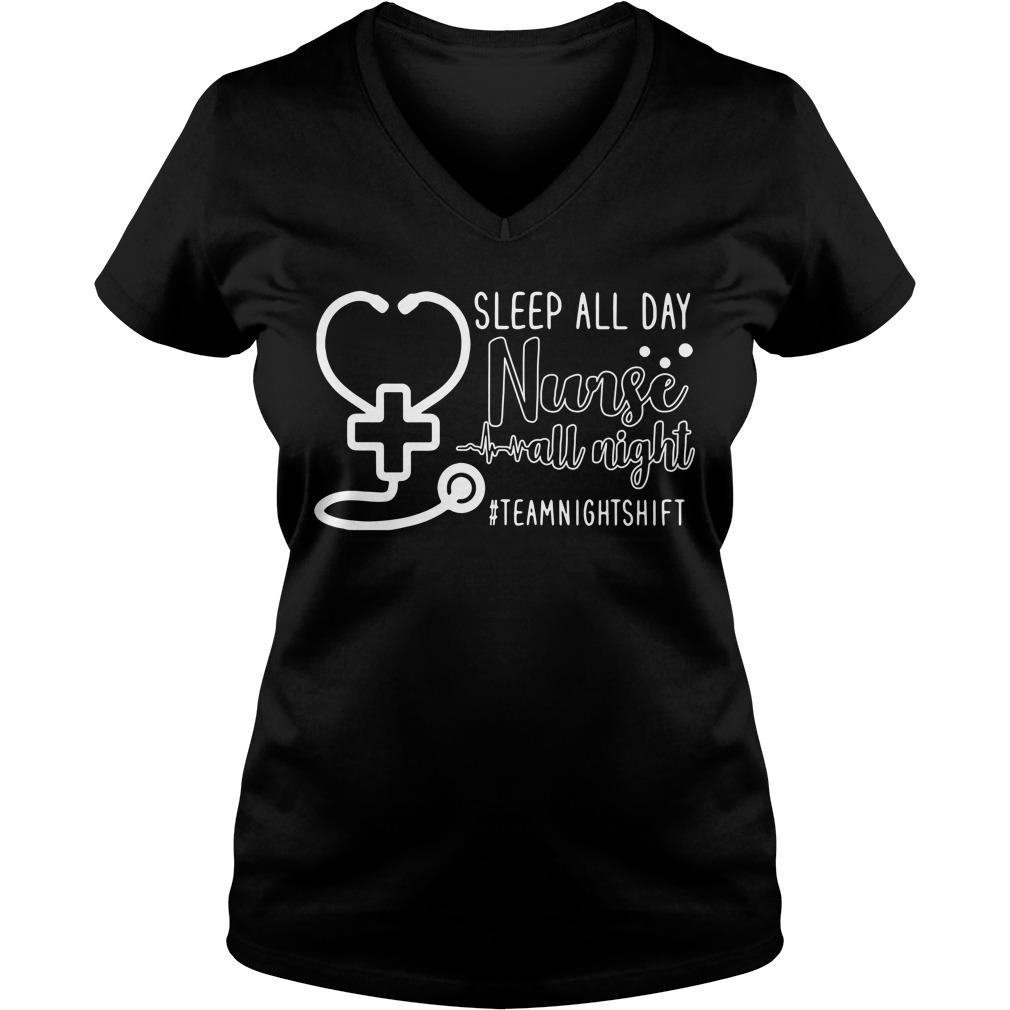 Sleep all day nurse all night #teamnightshift V-neck T-shirt