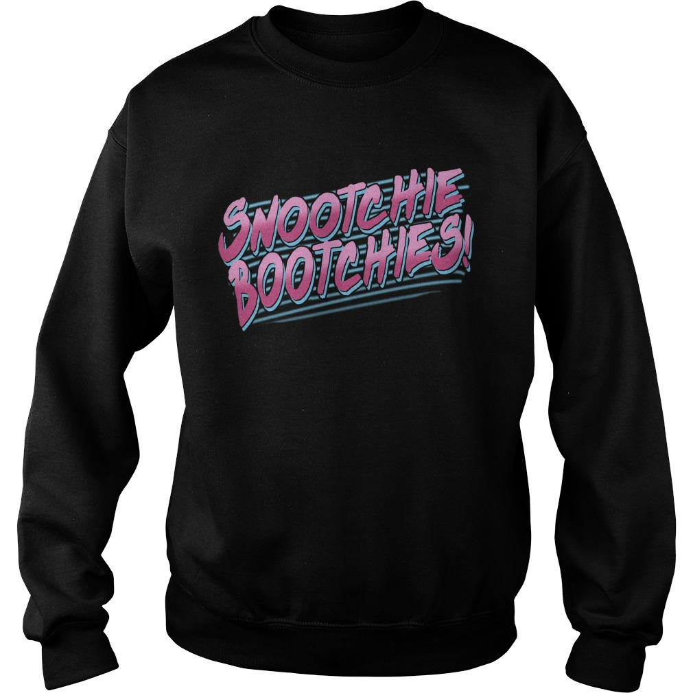 Snootchie bootchies Sweater