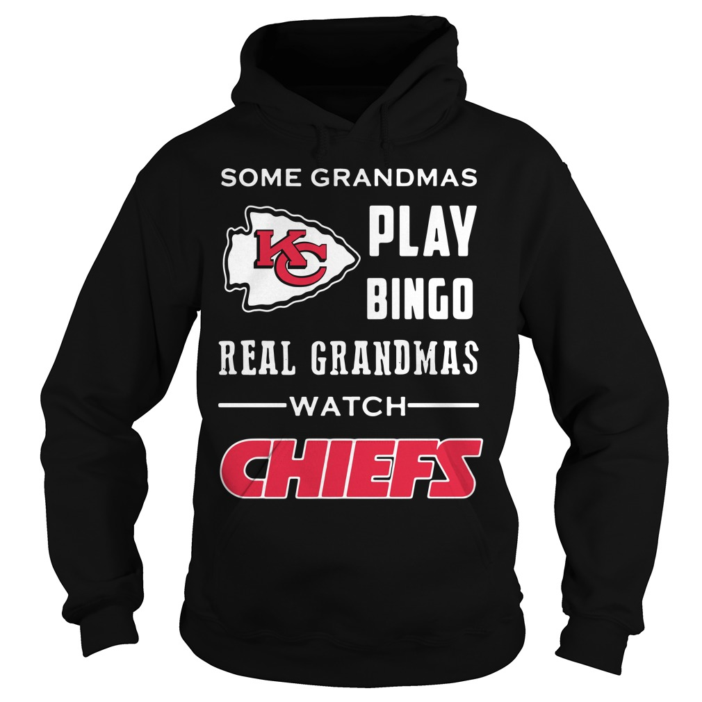 Some grandmas play Bingo real grandmas watch Chiefs Hoodie