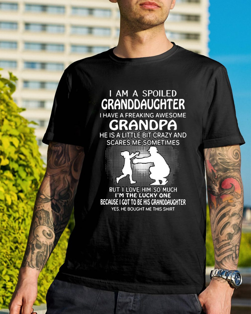 I am spoiled granddaughter I have a freaking awesome grandpa shirt