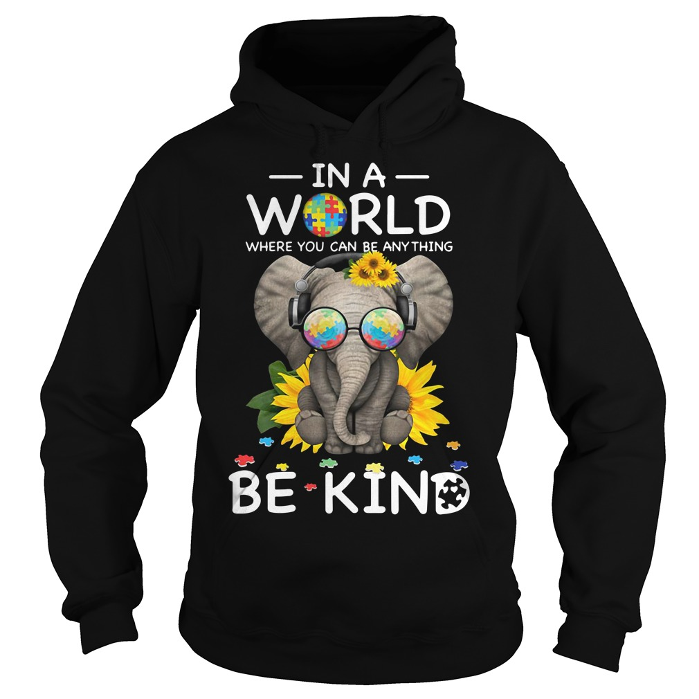Sunflower autism elephant in a world where you can be anything be kind Hoodie
