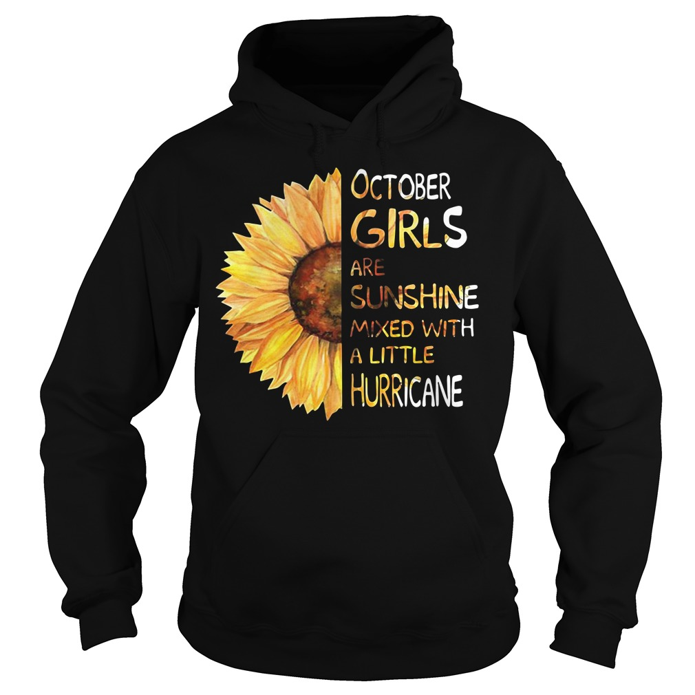 Sunflower October girls are sunshine mixed with a little hurricane Hoodie