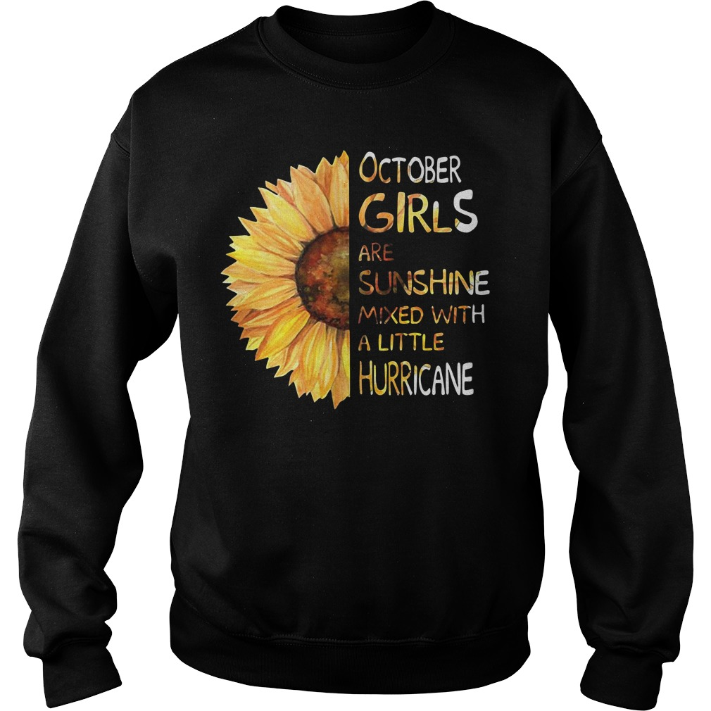 Sunflower October girls are sunshine mixed with a little hurricane Sweater