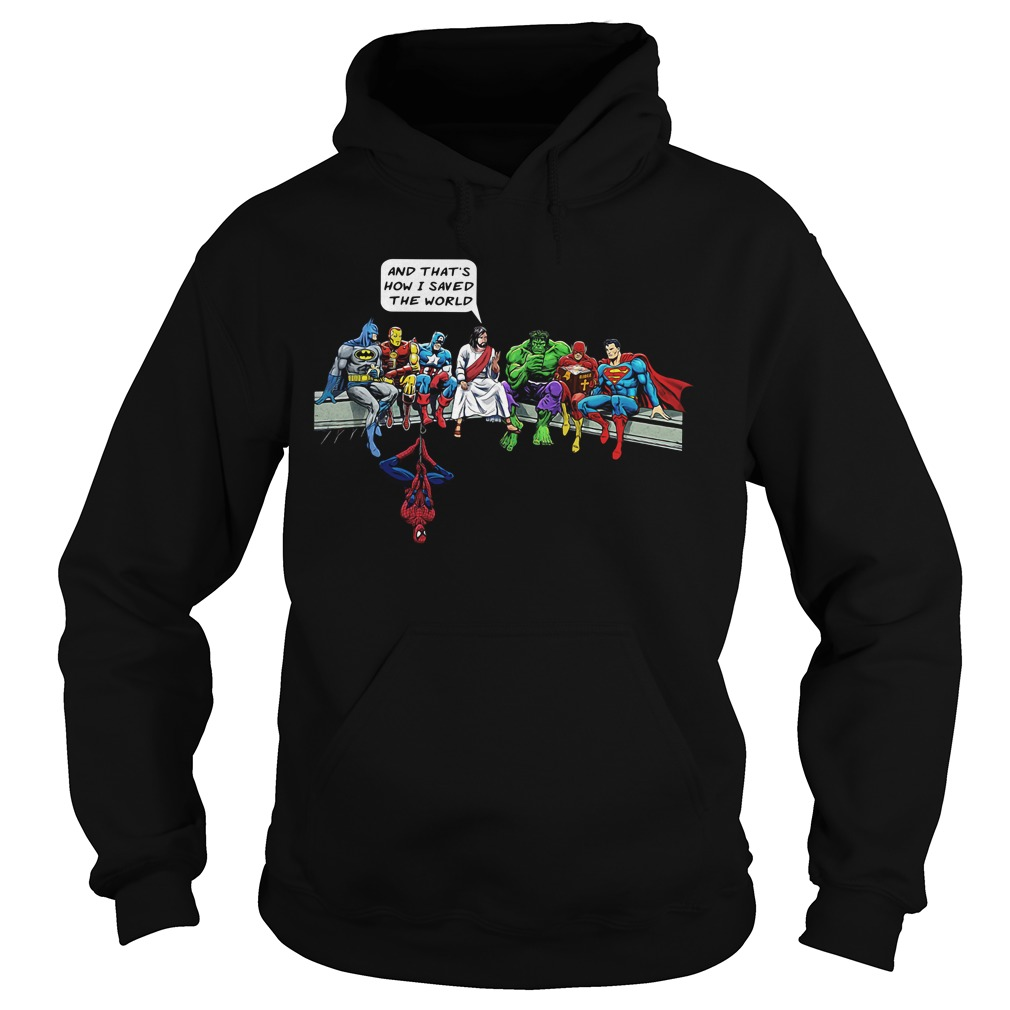 Superheroes and God that's how I saved the world Hoodie