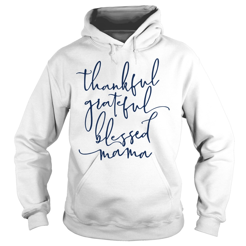 Thankful grateful blessed Mama Hoodie