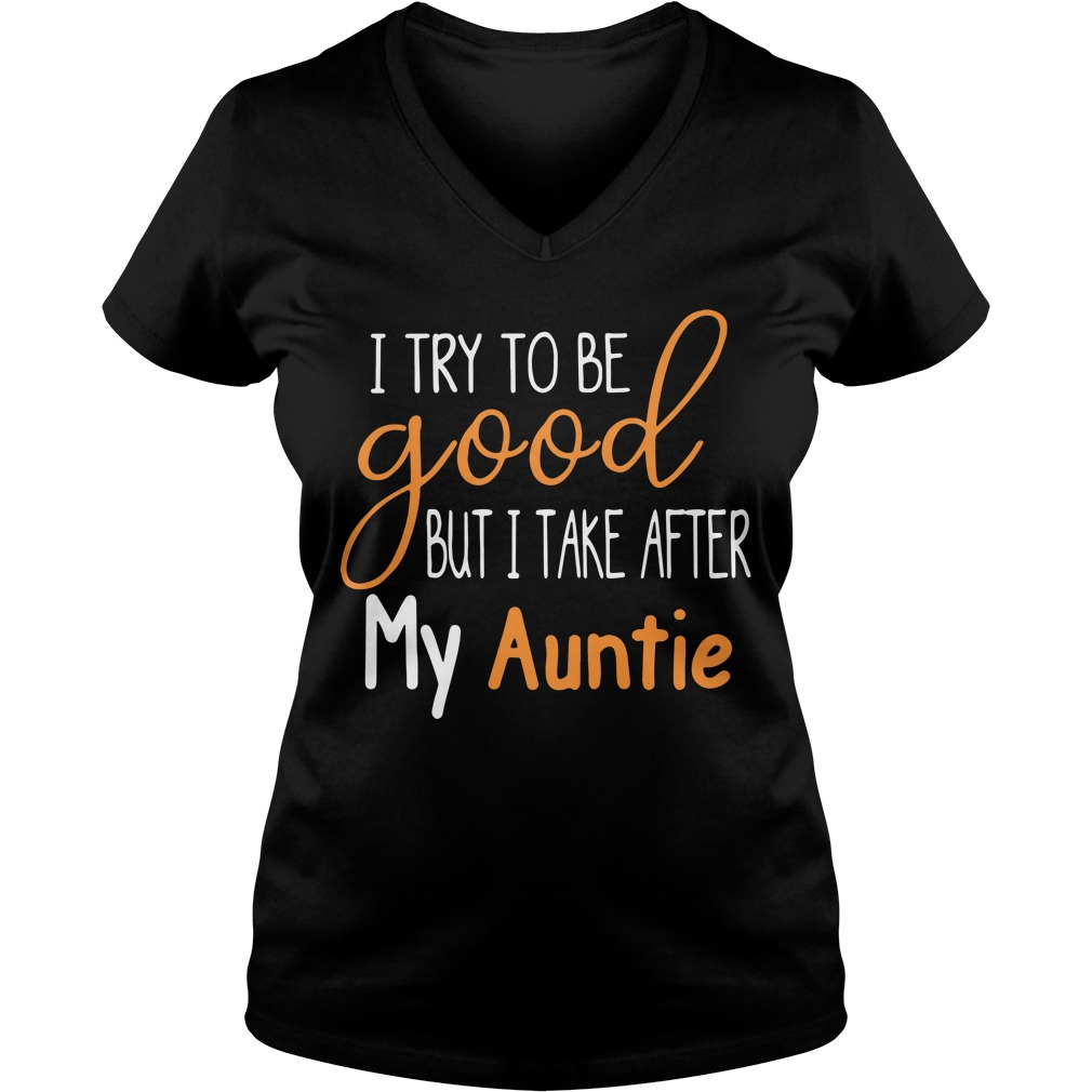 I try to be good but I take after my Auntie V-neck T-shirt