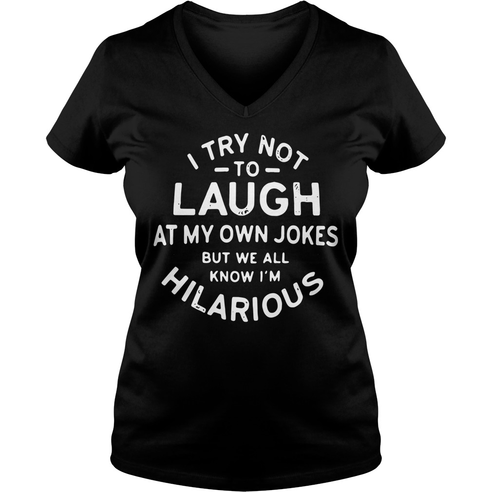 I try not to laugh at my own jokes but we all know I'm Hilarious V-neck T-shirt