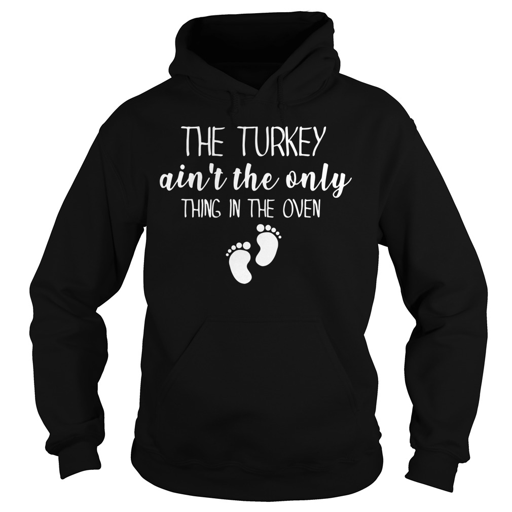 The turkey ain't the only thing in the oven Hoodie