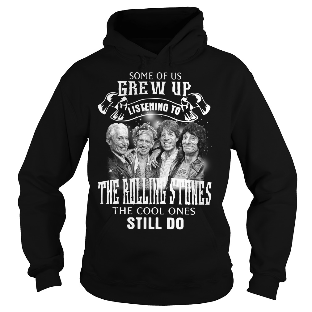 Some of us Grew up listening to the Rolling Stones the cool Hoodie