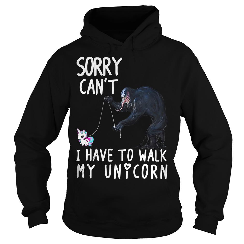 Venom sorry can't I have to walk my unicorn Hoodie