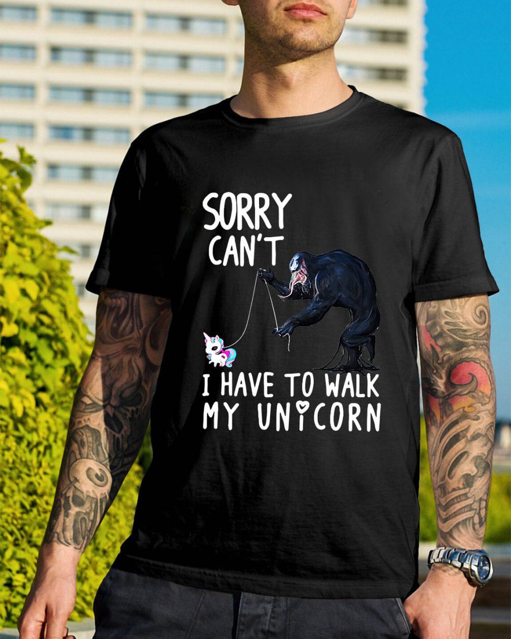 Venom sorry can't I have to walk my unicorn shirt
