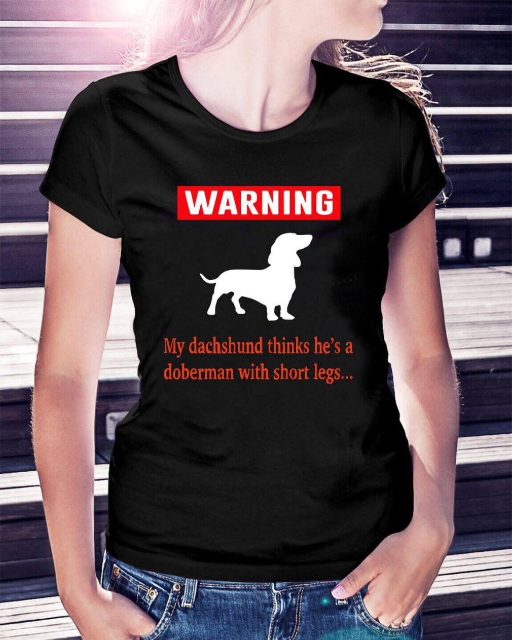 Warning my dachshund thinks he's a Doberman with short legs Ladies Tee