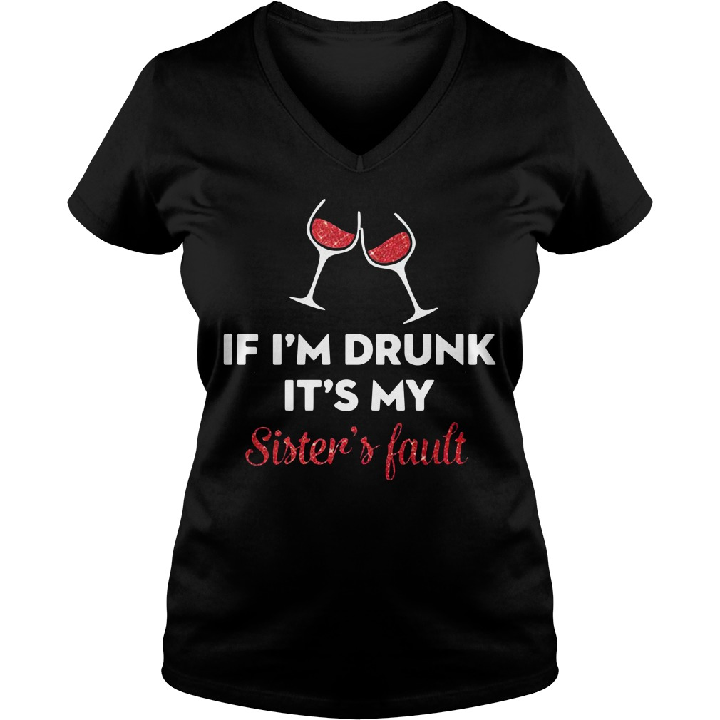 Wine if I'm drunk it's my sister's fault V-neck T-shirt