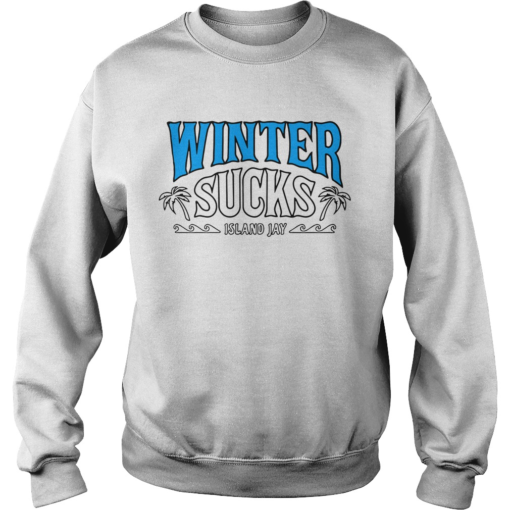 Winter sucks Island Jay Sweater