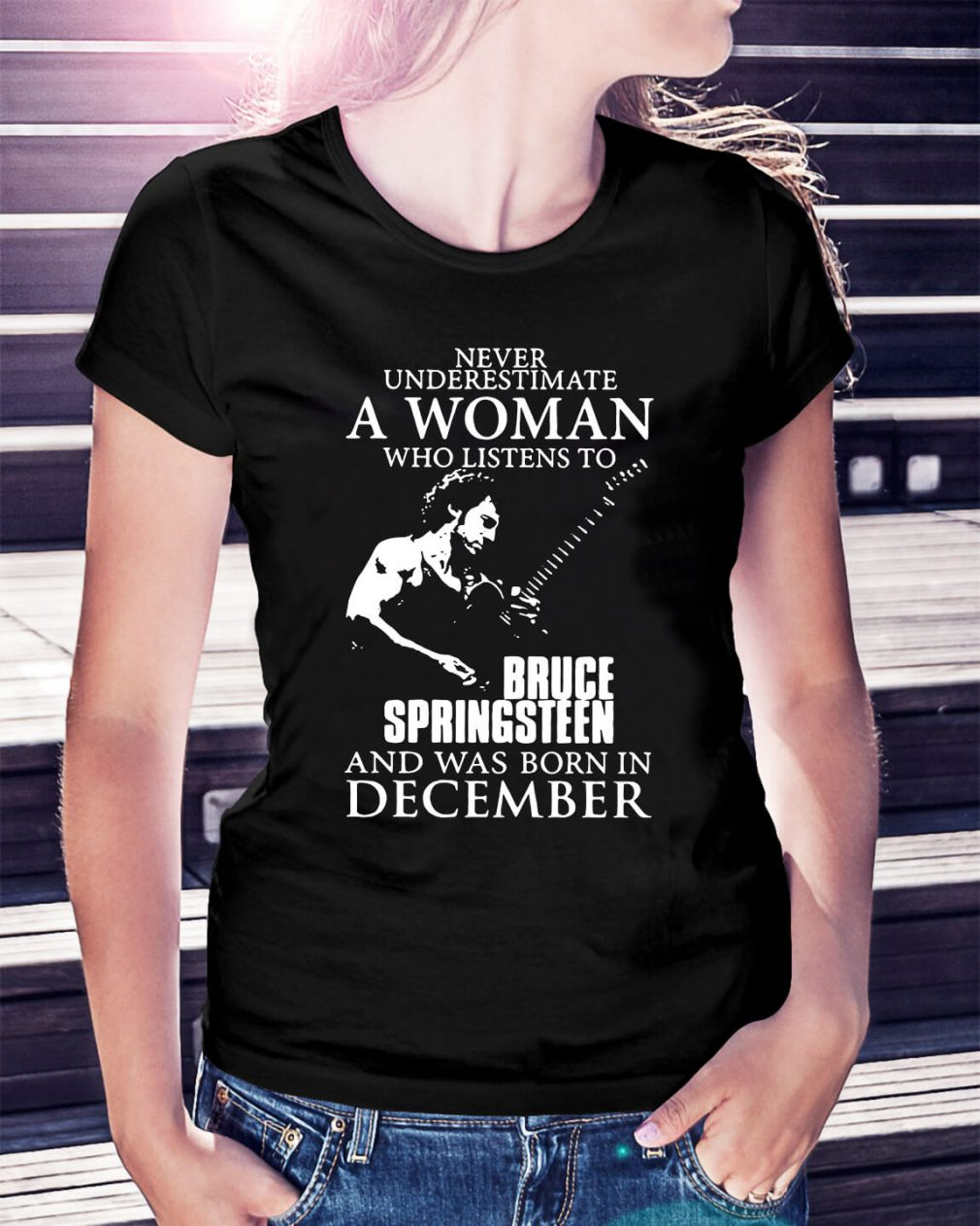 A woman who listen to Bruce Springsteen and was born in December Ladies Tee