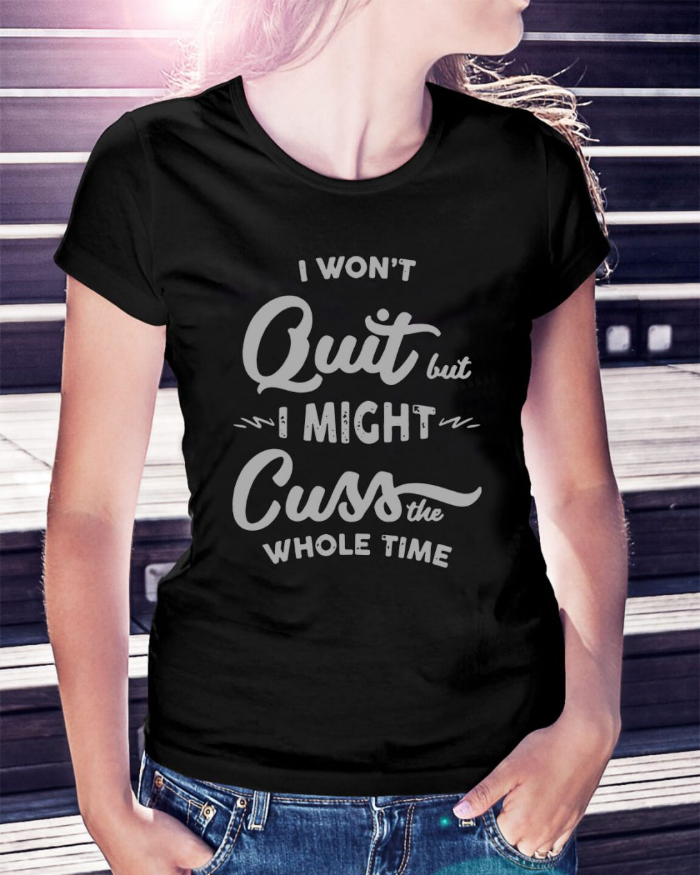 I won't quit but I might cuss the whole time Ladies Tee