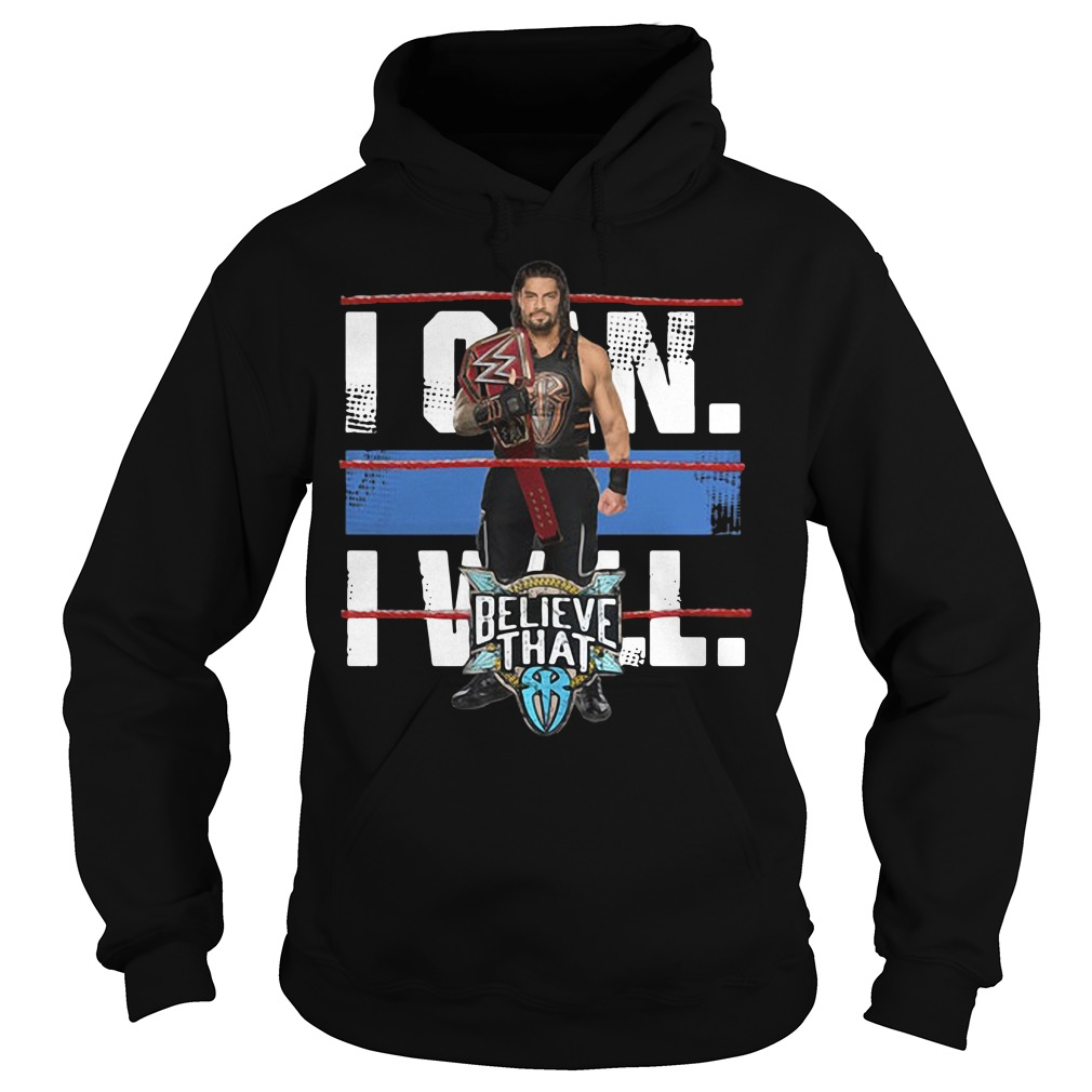 WWE Roman Reigns Braun Strowman - I can will believe that Hoodie