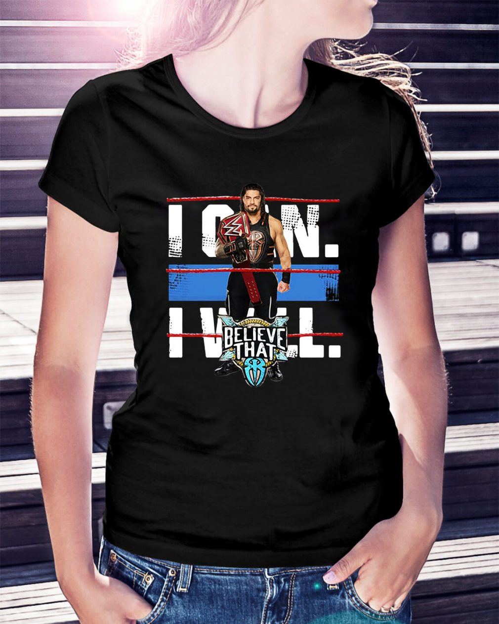 WWE Roman Reigns Braun Strowman - I can will believe that Ladies Tee