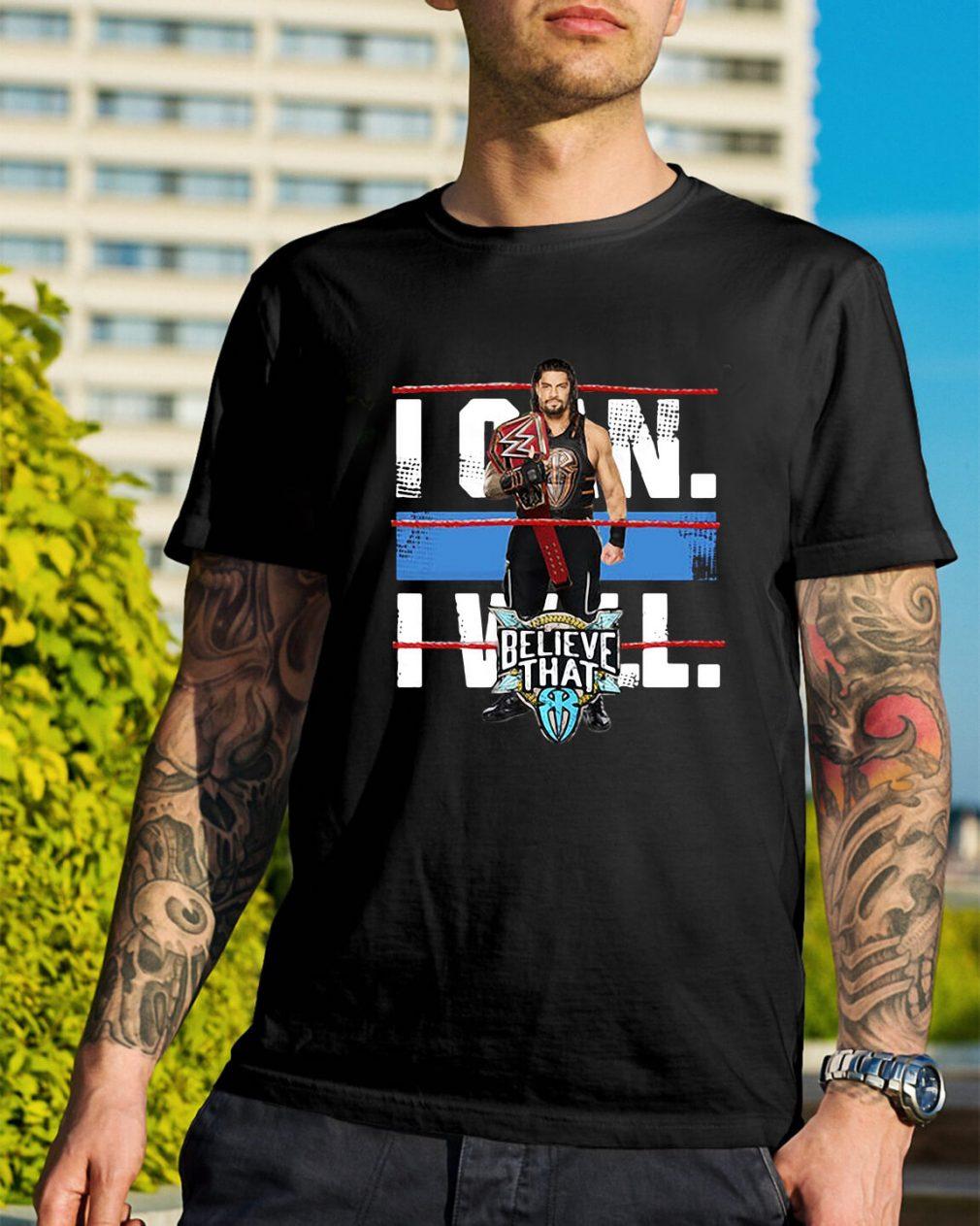 WWE Roman Reigns Braun Strowman - I can will believe that shirt