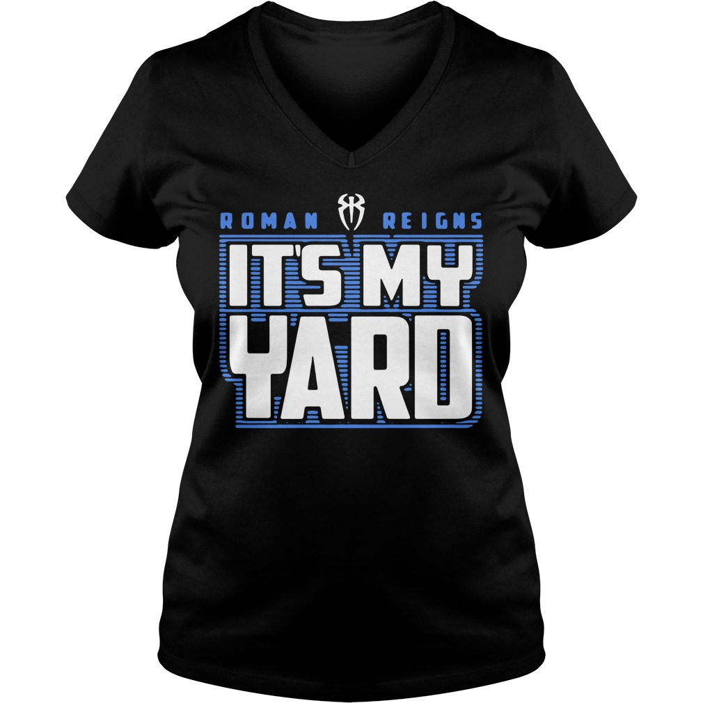 WWE Roman Reigns it's my yard V-neck T-shirt