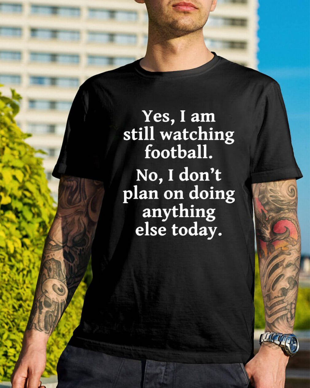 Yes I am still watching football no I don't plan on doing anything shirt