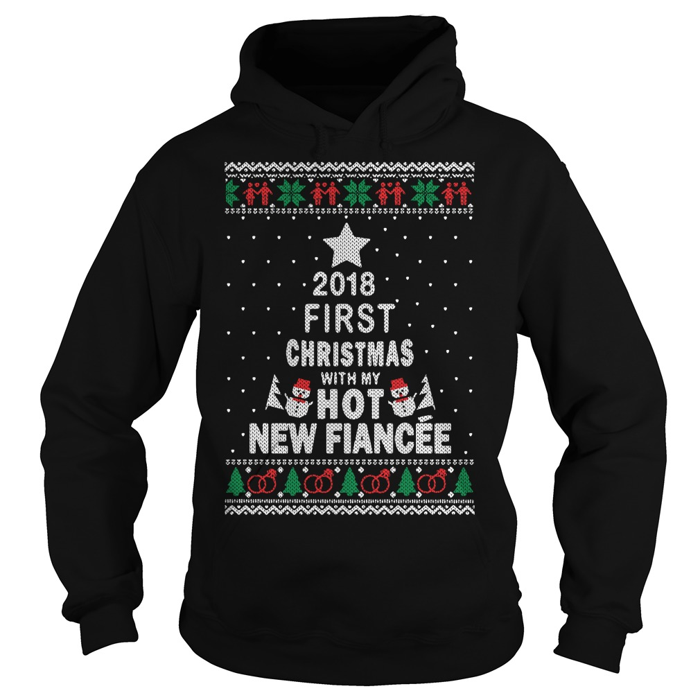 2018 first Christmas with my hot new Fiance Hoodie