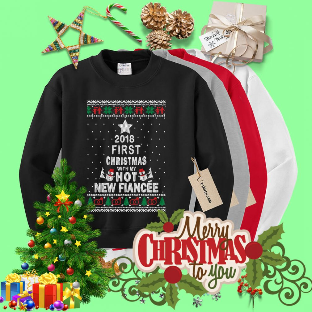 2018 first Christmas with my hot new Fiance shirt, sweater