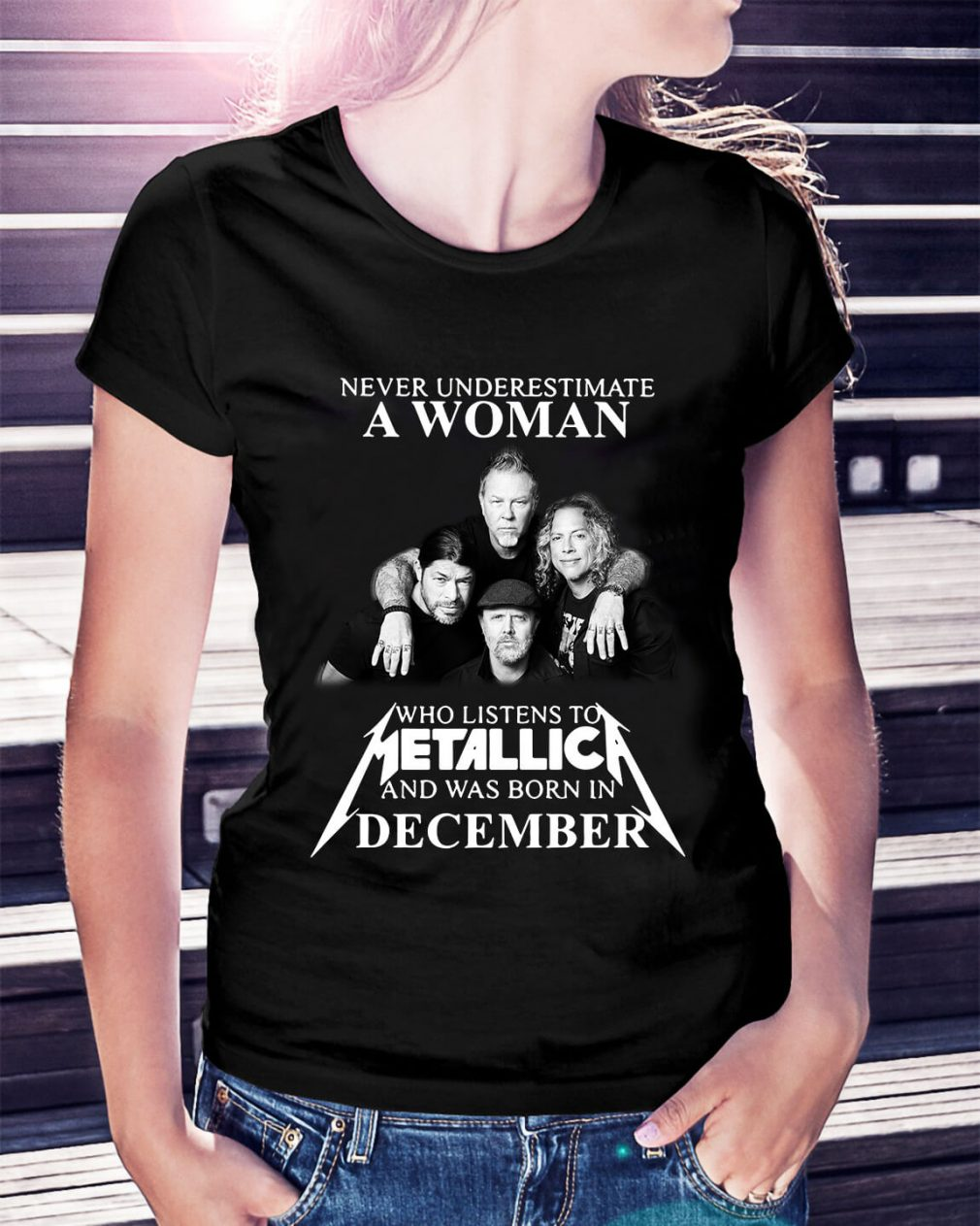 A woman who listens to Metallica and was born in December Ladies Tee