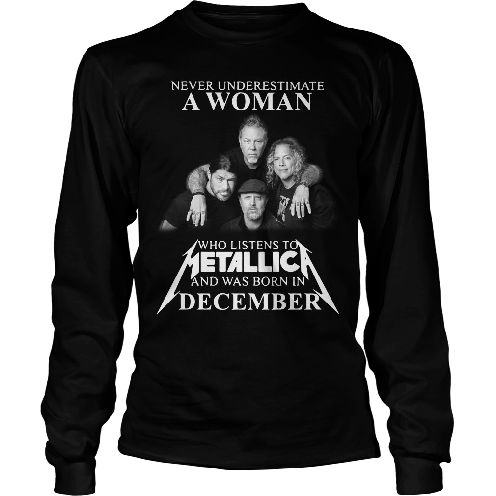 A woman who listens to Metallica and was born in December Longsleeve Tee