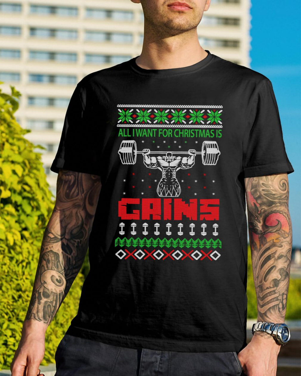 All I want for Christmas is Gains ugly Guys Shirt